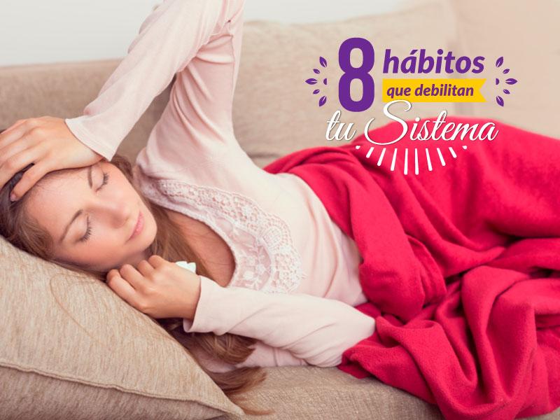 8 hábitos que debilitan tu sistema
