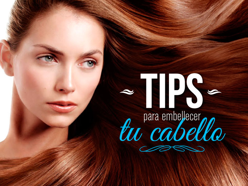 Tips para embellecer tu cabello
