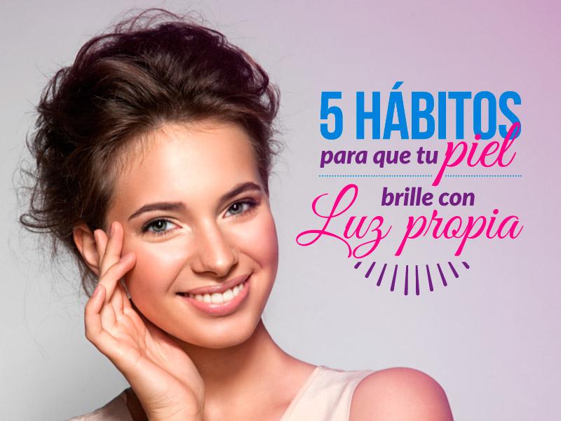 5 hábitos para tener una piel linda y radiante