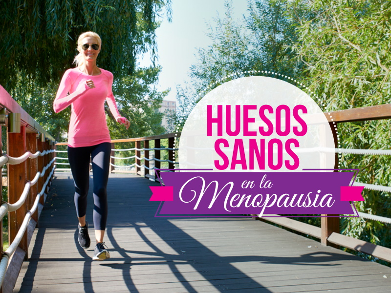 Huesos fuertes y sanos en la menopausia